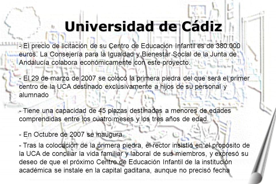 Universidad de Cádiz - El 29 de marzo de 2007 se colocó la primera piedra del que será el primer centro de la UCA destinado exclusivamente a hijos de su personal y alumnado - El precio de licitación de su Centro de Educación Infantil es de 380.000 euros.