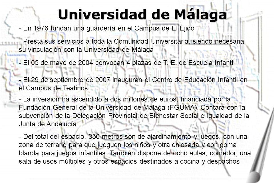 Universidad de Málaga - En 1976 fundan una guardería en el Campus de El Ejido - El 29 de septiembre de 2007 inauguran el Centro de Educación Infantil en el Campus de Teatinos - Presta sus servicios a toda la Comunidad Universitaria, siendo necesaria su vinculación con la Universidad de Málaga - La inversión ha ascendido a dos millones de euros, financiada por la Fundación General de la Universidad de Málaga (FGUMA).