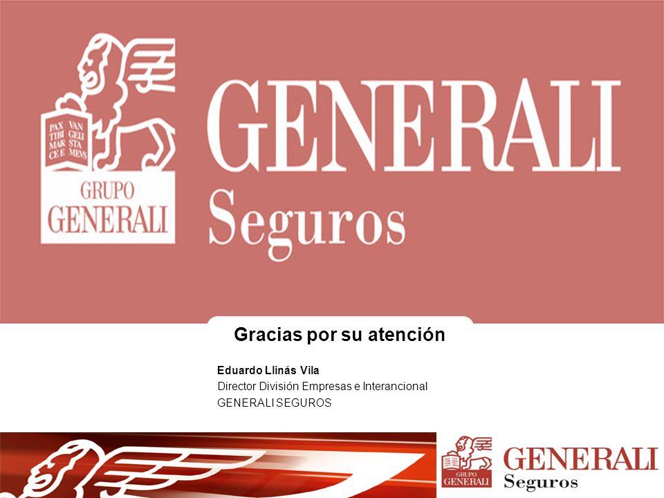 Gracias por su atención Eduardo Llinás Vila Director División Empresas e Interancional GENERALI SEGUROS