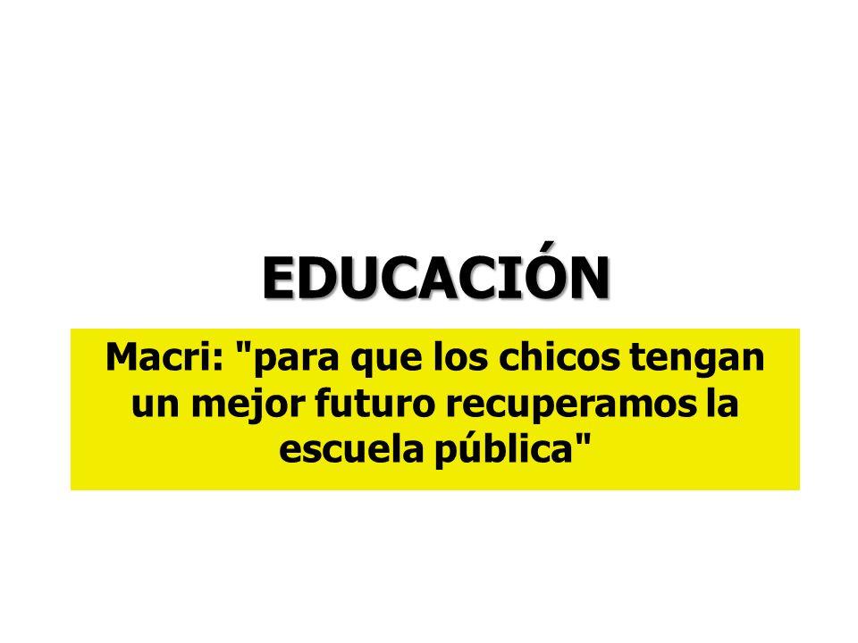 Macri: para que los chicos tengan un mejor futuro recuperamos la escuela pública EDUCACIÓN