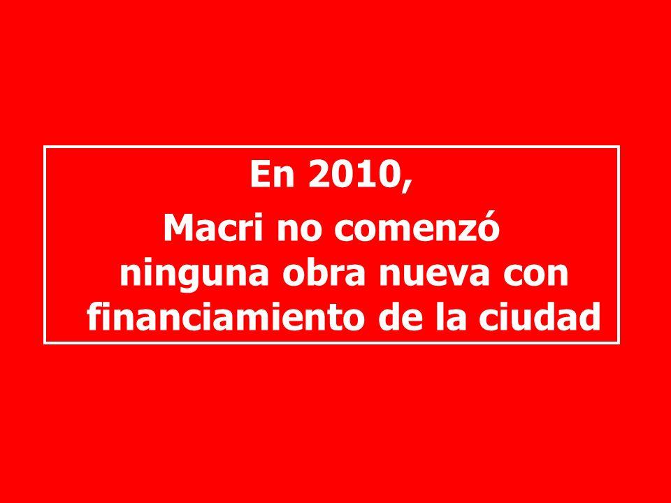En 2010, Macri no comenzó ninguna obra nueva con financiamiento de la ciudad