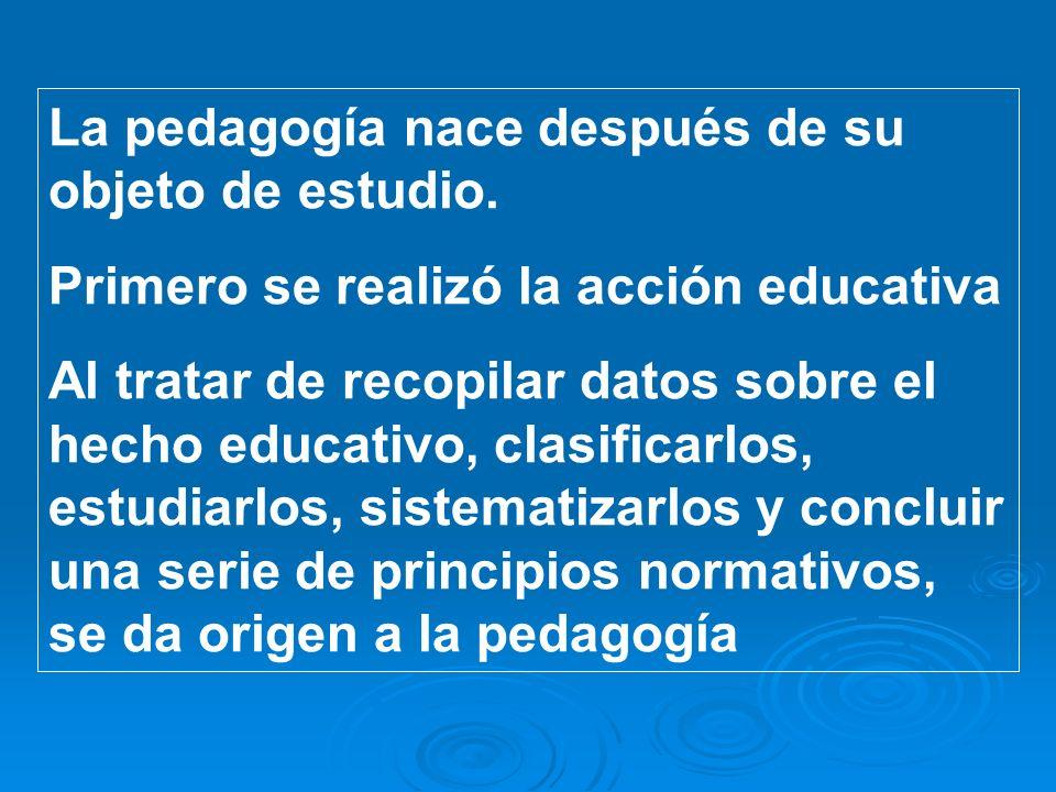 La pedagogía nace después de su objeto de estudio.