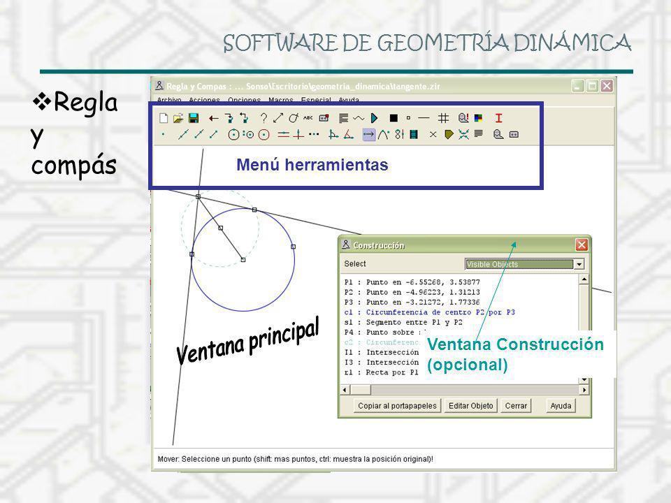 SOFTWARE DE GEOMETRÍA DINÁMICA Regla y compás Menú herramientas Ventana Construcción (opcional)