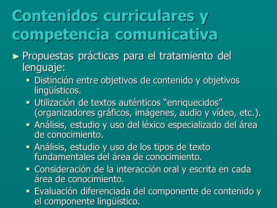 Contenidos curriculares y competencia comunicativa Propuestas prácticas para el tratamiento del lenguaje: Propuestas prácticas para el tratamiento del lenguaje: Distinción entre objetivos de contenido y objetivos lingüísticos.