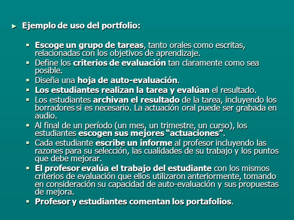 Ejemplo de uso del portfolio: Ejemplo de uso del portfolio: Escoge un grupo de tareas, tanto orales como escritas, relacionadas con los objetivos de aprendizaje.