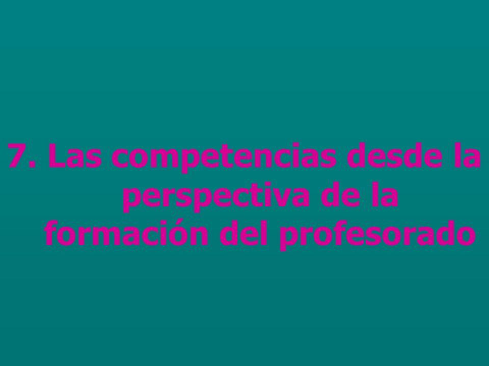 7. Las competencias desde la perspectiva de la formación del profesorado