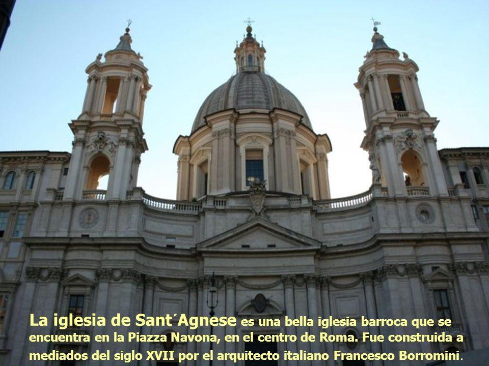 La iglesia de Sant´Agnese es una bella iglesia barroca que se encuentra en la Piazza Navona, en el centro de Roma. Fue construida a mediados del siglo