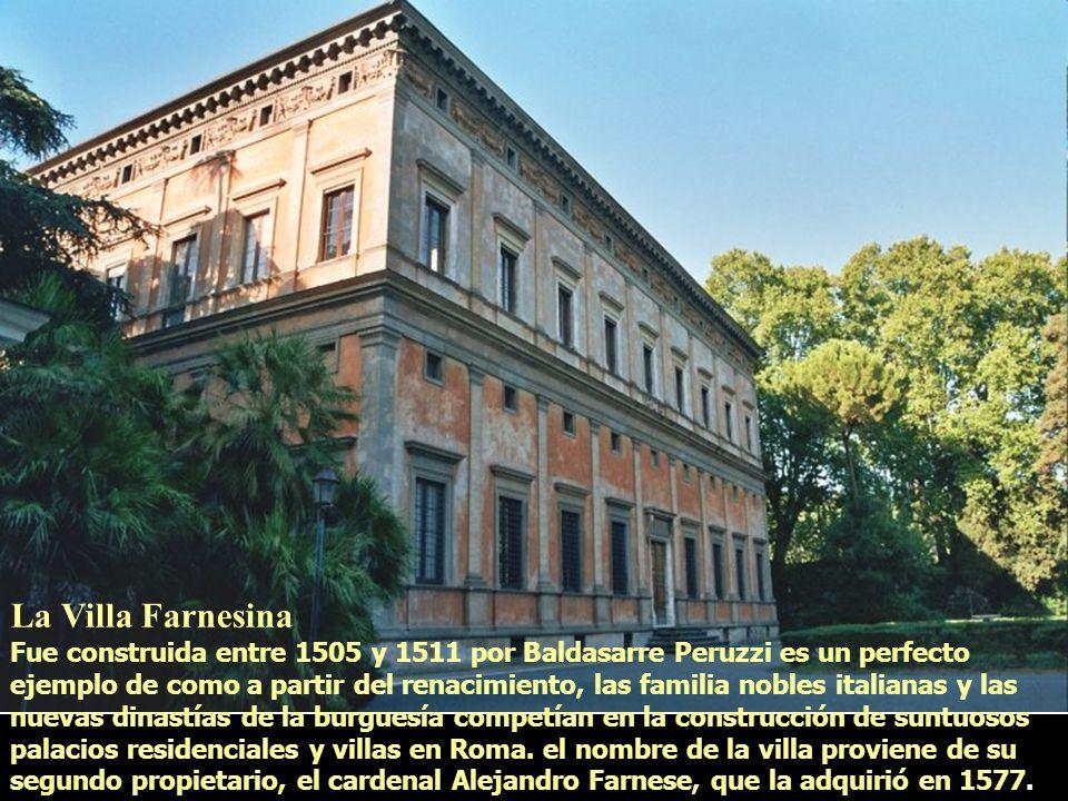 La Villa Farnesina Fue construida entre 1505 y 1511 por Baldasarre Peruzzi es un perfecto ejemplo de como a partir del renacimiento, las familia noble