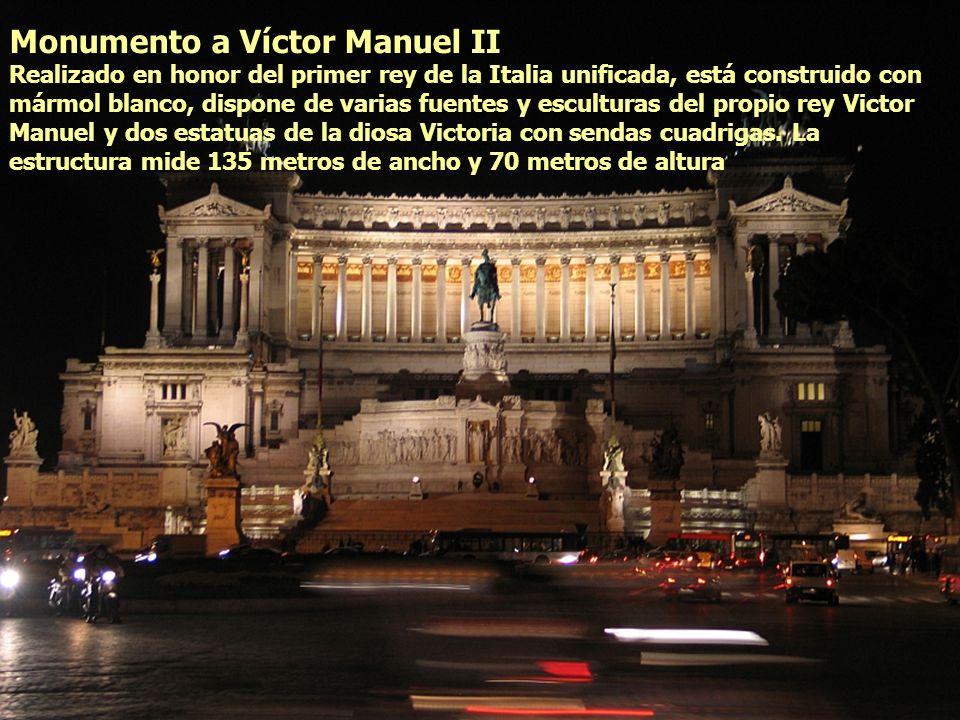 Monumento a Víctor Manuel II Realizado en honor del primer rey de la Italia unificada, está construido con mármol blanco, dispone de varias fuentes y