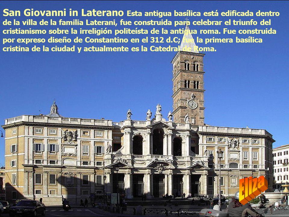San Giovanni in Laterano Esta antigua basílica está edificada dentro de la villa de la familia Laterani, fue construida para celebrar el triunfo del c