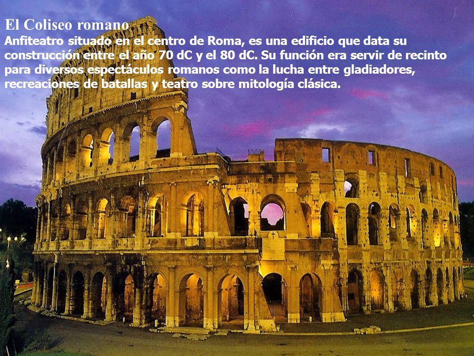 Coliseo El Coliseo romano Anfiteatro situado en el centro de Roma, es una edificio que data su construcción entre el año 70 dC y el 80 dC. Su función