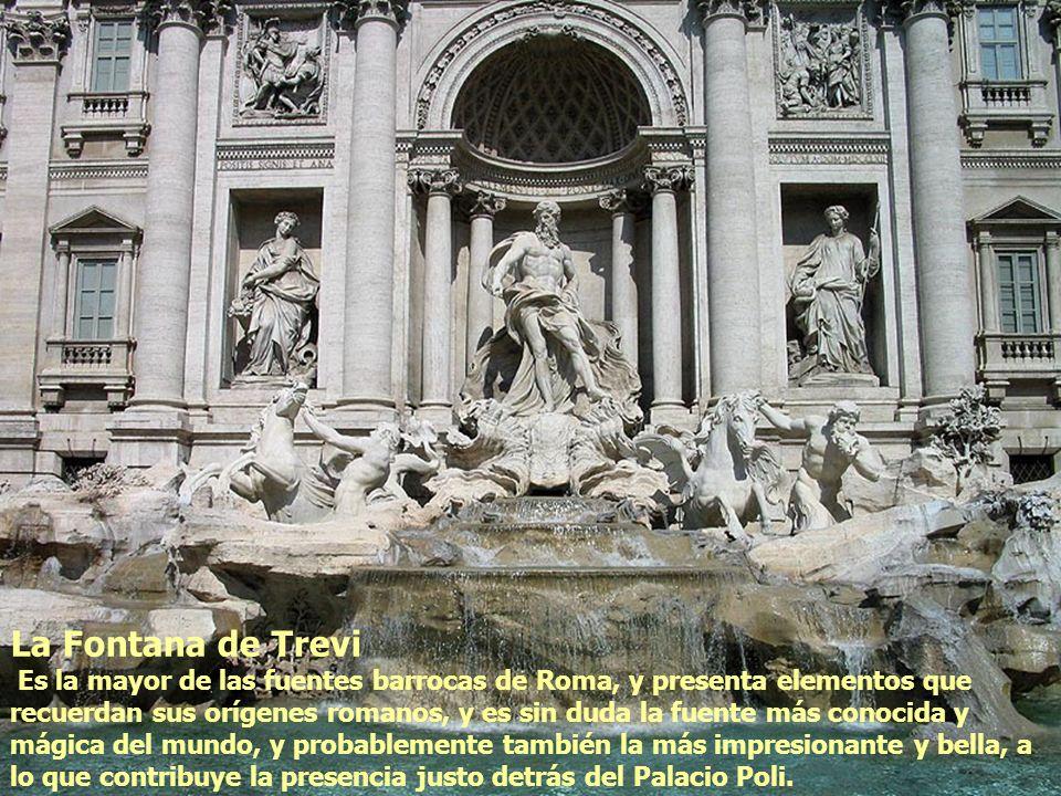La Fontana de Trevi Es la mayor de las fuentes barrocas de Roma, y presenta elementos que recuerdan sus orígenes romanos, y es sin duda la fuente más
