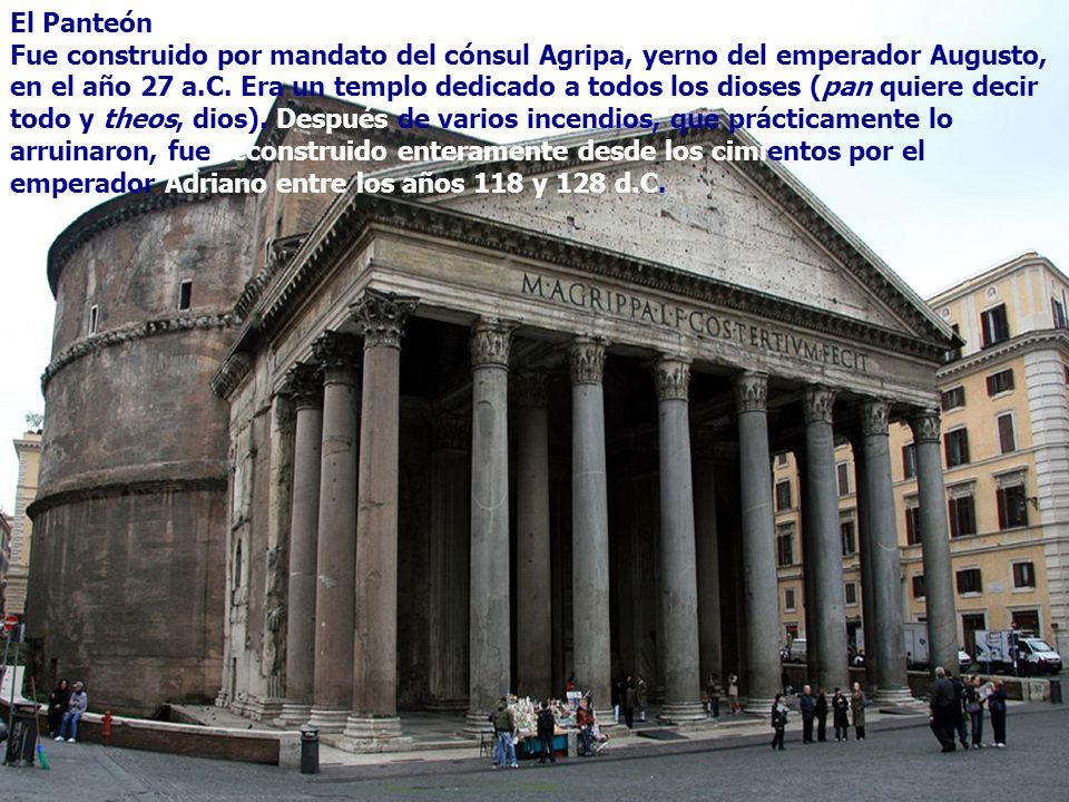 El Panteón Fue construido por mandato del cónsul Agripa, yerno del emperador Augusto, en el año 27 a.C. Era un templo dedicado a todos los dioses (pan