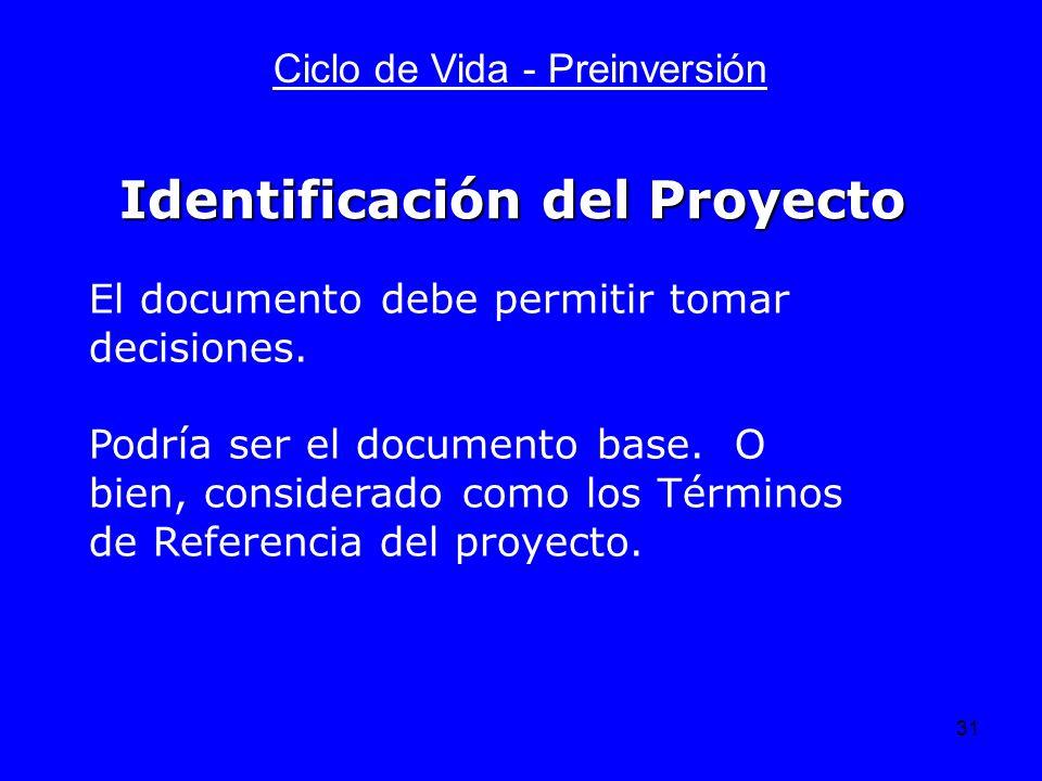 31 Ciclo de Vida - Preinversión El documento debe permitir tomar decisiones. Podría ser el documento base. O bien, considerado como los Términos de Re
