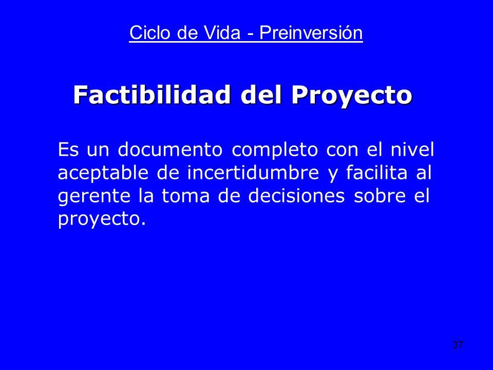 37 Ciclo de Vida - Preinversión Es un documento completo con el nivel aceptable de incertidumbre y facilita al gerente la toma de decisiones sobre el