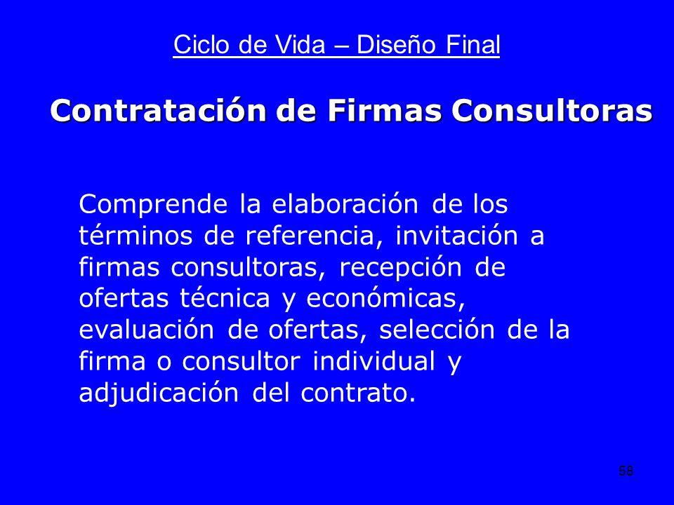 58 Ciclo de Vida – Diseño Final Comprende la elaboración de los términos de referencia, invitación a firmas consultoras, recepción de ofertas técnica