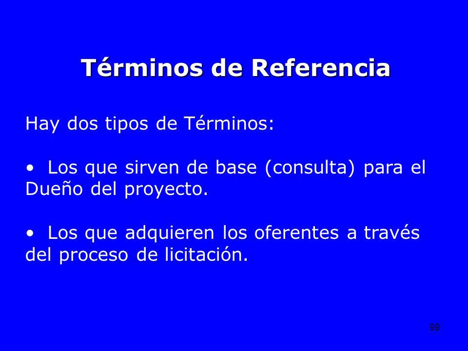99 Hay dos tipos de Términos: Los que sirven de base (consulta) para el Dueño del proyecto. Los que adquieren los oferentes a través del proceso de li