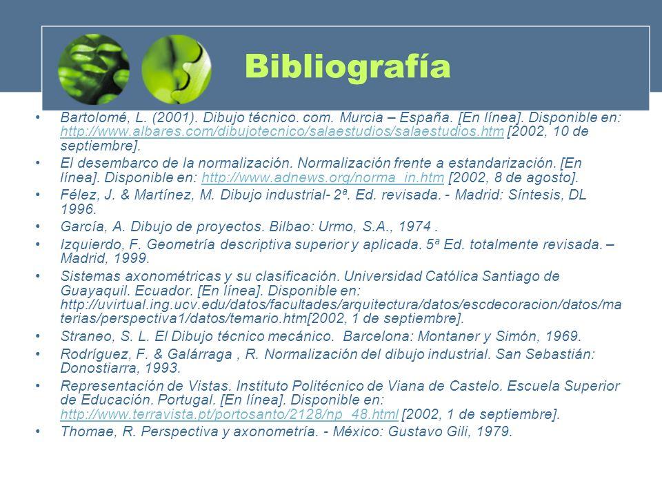 Bibliografía Bartolomé, L. (2001). Dibujo técnico.