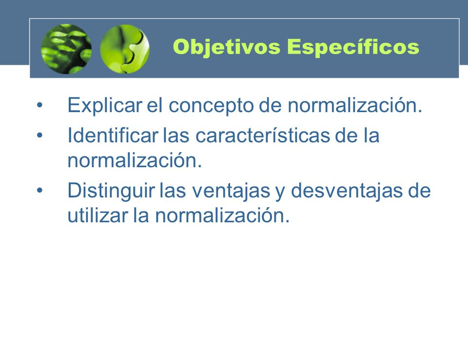 Objetivos Específicos Explicar el concepto de normalización.