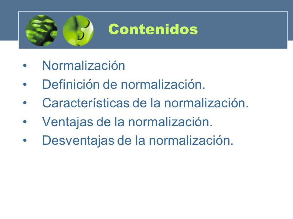 Contenidos Normalización Definición de normalización.