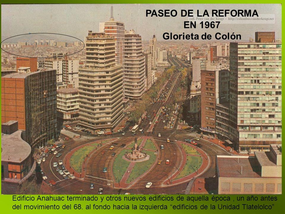 PASEO DE LA REFORMA EN 1967 Glorieta de Colón Edificio Anahuac terminado y otros nuevos edificios de aquella época, un año antes del movimiento del 68