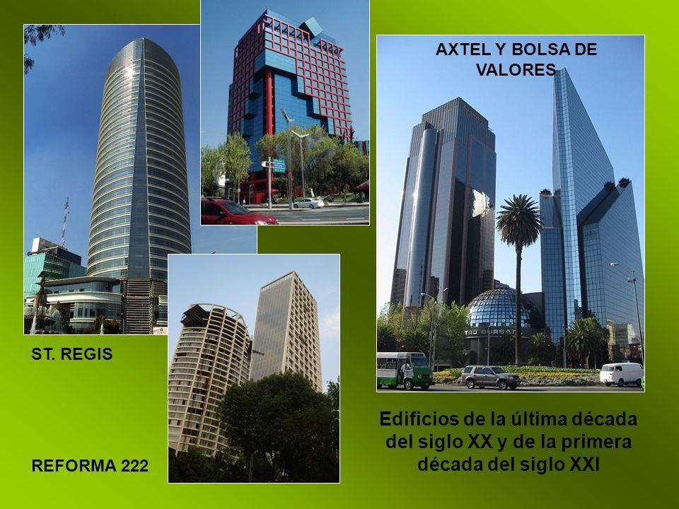 Edificios de la última década del siglo XX y de la primera década del siglo XXI ST. REGIS REFORMA 222 AXTEL Y BOLSA DE VALORES