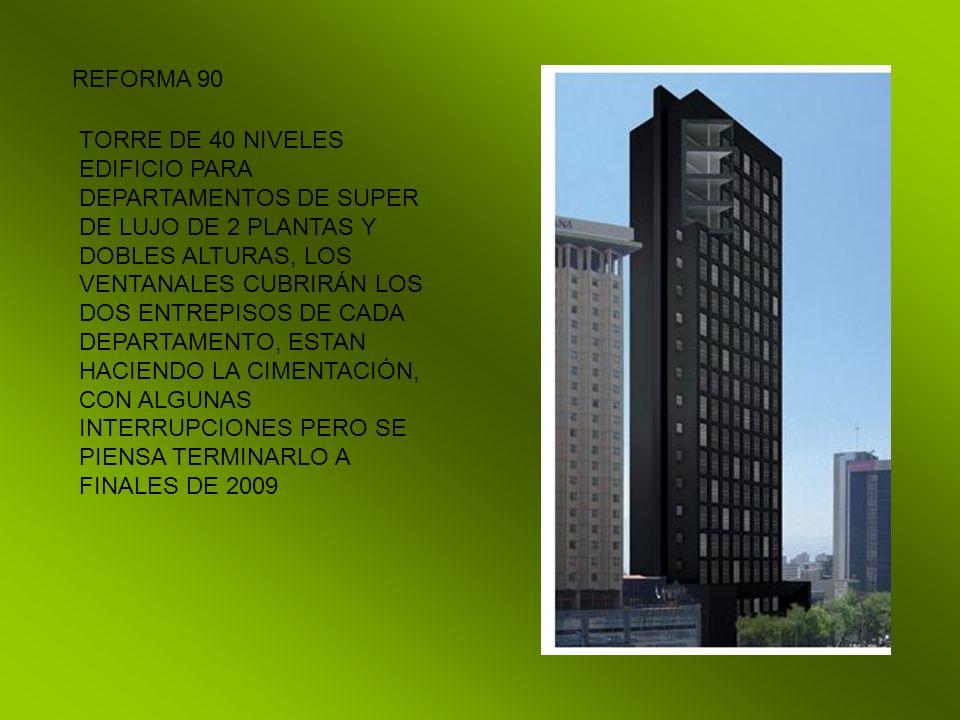 REFORMA 90 TORRE DE 40 NIVELES EDIFICIO PARA DEPARTAMENTOS DE SUPER DE LUJO DE 2 PLANTAS Y DOBLES ALTURAS, LOS VENTANALES CUBRIRÁN LOS DOS ENTREPISOS