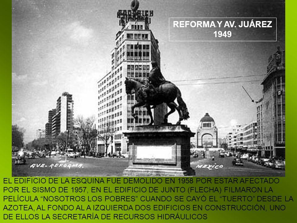 REFORMA Y AV. JUÁREZ 1949 EL EDIFICIO DE LA ESQUINA FUE DEMOLIDO EN 1958 POR ESTAR AFECTADO POR EL SISMO DE 1957, EN EL EDIFICIO DE JUNTO (FLECHA) FIL