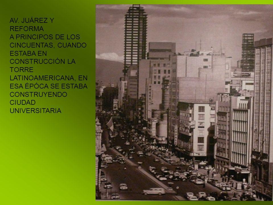 AV. JUÁREZ Y REFORMA A PRINCIPOS DE LOS CINCUENTAS, CUANDO ESTABA EN CONSTRUCCIÓN LA TORRE LATINOAMERICANA, EN ESA ÉPÓCA SE ESTABA CONSTRUYENDO CIUDAD