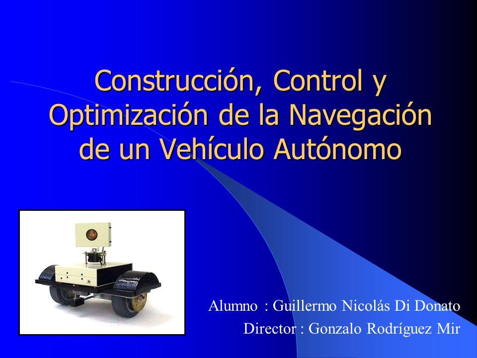 Construcción, Control y Optimización de la Navegación de un Vehículo Autónomo Alumno : Guillermo Nicolás Di Donato Director : Gonzalo Rodríguez Mir