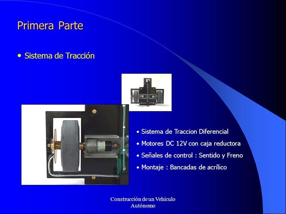 Construcción de un Vehículo Autónomo Primera Parte Sistema de Tracción Motores DC 12V con caja reductora Sistema de Traccion Diferencial Señales de control : Sentido y Freno Montaje : Bancadas de acrílico