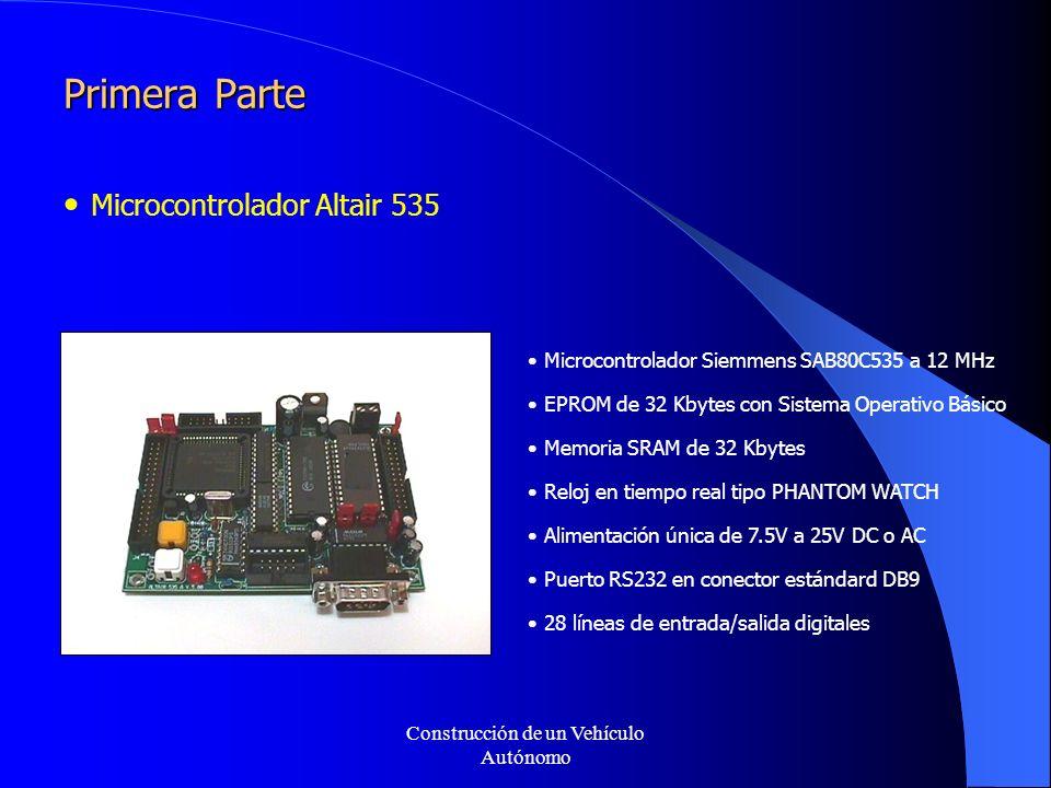 Construcción de un Vehículo Autónomo Primera Parte Microcontrolador Altair 535 Microcontrolador Siemmens SAB80C535 a 12 MHz EPROM de 32 Kbytes con Sistema Operativo Básico Memoria SRAM de 32 Kbytes Reloj en tiempo real tipo PHANTOM WATCH Alimentación única de 7.5V a 25V DC o AC Puerto RS232 en conector estándard DB9 28 líneas de entrada/salida digitales