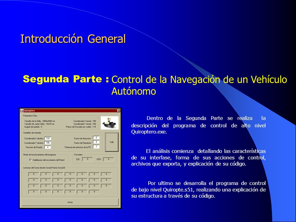 Segunda Parte : Control de la Navegación de un Vehículo Autónomo Introducción General Dentro de la Segunda Parte se realiza la descripción del programa de control de alto nivel Quiroptero.exe.