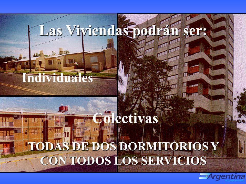 Las Viviendas podrán ser: Individuales Colectivas TODAS DE DOS DORMITORIOS Y CON TODOS LOS SERVICIOS