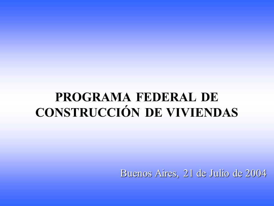 Buenos Aires, 21 de Julio de 2004 PROGRAMA FEDERAL DE CONSTRUCCIÓN DE VIVIENDAS