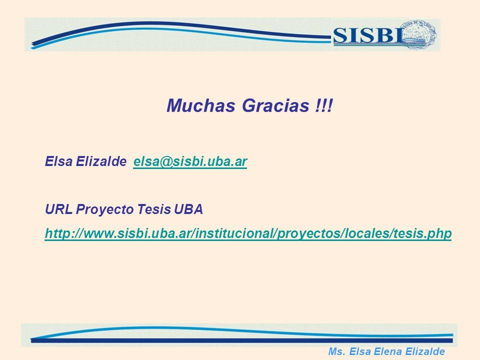 Muchas Gracias !!! Elsa Elizalde elsa@sisbi.uba.arelsa@sisbi.uba.ar URL Proyecto Tesis UBA http://www.sisbi.uba.ar/institucional/proyectos/locales/tes