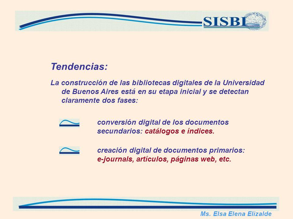 Tendencias: La construcción de las bibliotecas digitales de la Universidad de Buenos Aires está en su etapa inicial y se detectan claramente dos fases: conversión digital de los documentos secundarios: catálogos e índices.