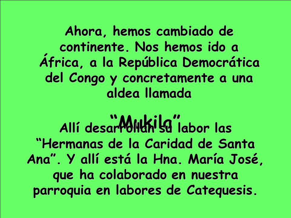 Ahora, hemos cambiado de continente. Nos hemos ido a África, a la República Democrática del Congo y concretamente a una aldea llamada Mukila. Allí des