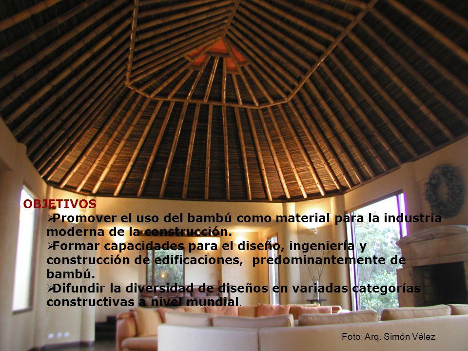 OBJETIVOS Promover el uso del bambú como material para la industria moderna de la construcción. Formar capacidades para el diseño, ingeniería y constr