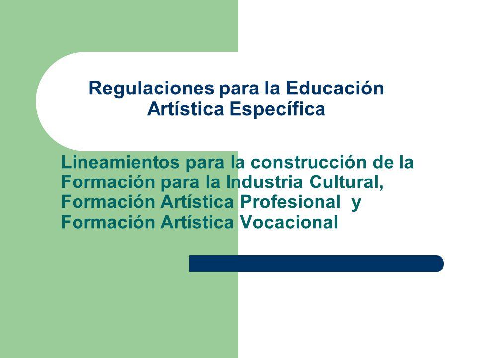Lineamientos para la construcción de la Formación para la Industria Cultural, Formación Artística Profesional y Formación Artística Vocacional Regulaciones para la Educación Artística Específica