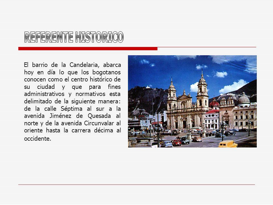 El barrio de la Candelaria, abarca hoy en día lo que los bogotanos conocen como el centro histórico de su ciudad y que para fines administrativos y no