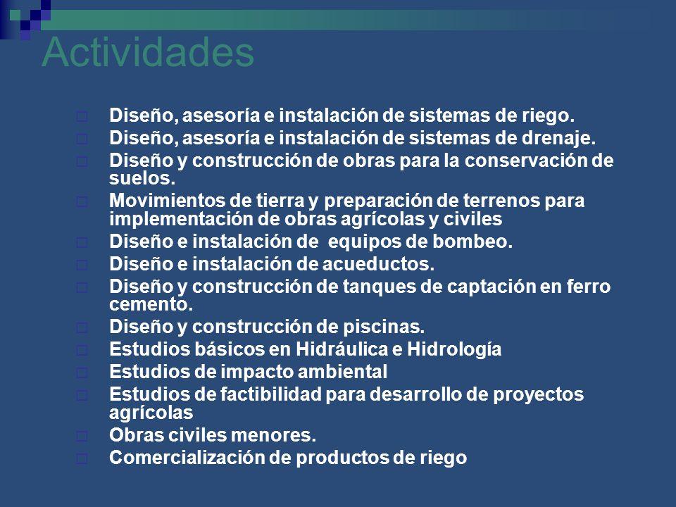 Actividades Diseño, asesoría e instalación de sistemas de riego. Diseño, asesoría e instalación de sistemas de drenaje. Diseño y construcción de obras