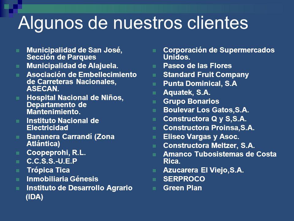 Algunos de nuestros clientes Municipalidad de San José, Sección de Parques Municipalidad de Alajuela. Asociación de Embellecimiento de Carreteras Naci