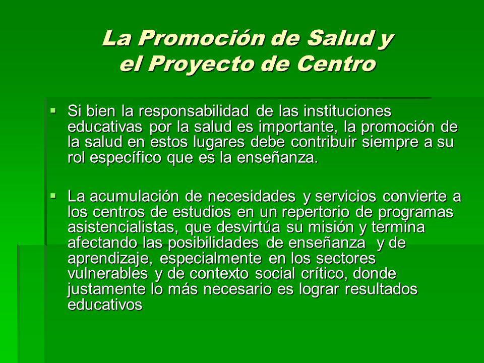La Promoción de Salud y el Proyecto de Centro Si bien la responsabilidad de las instituciones educativas por la salud es importante, la promoción de l
