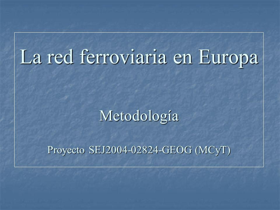 La red ferroviaria en Europa Metodología Proyecto SEJ2004-02824-GEOG (MCyT)