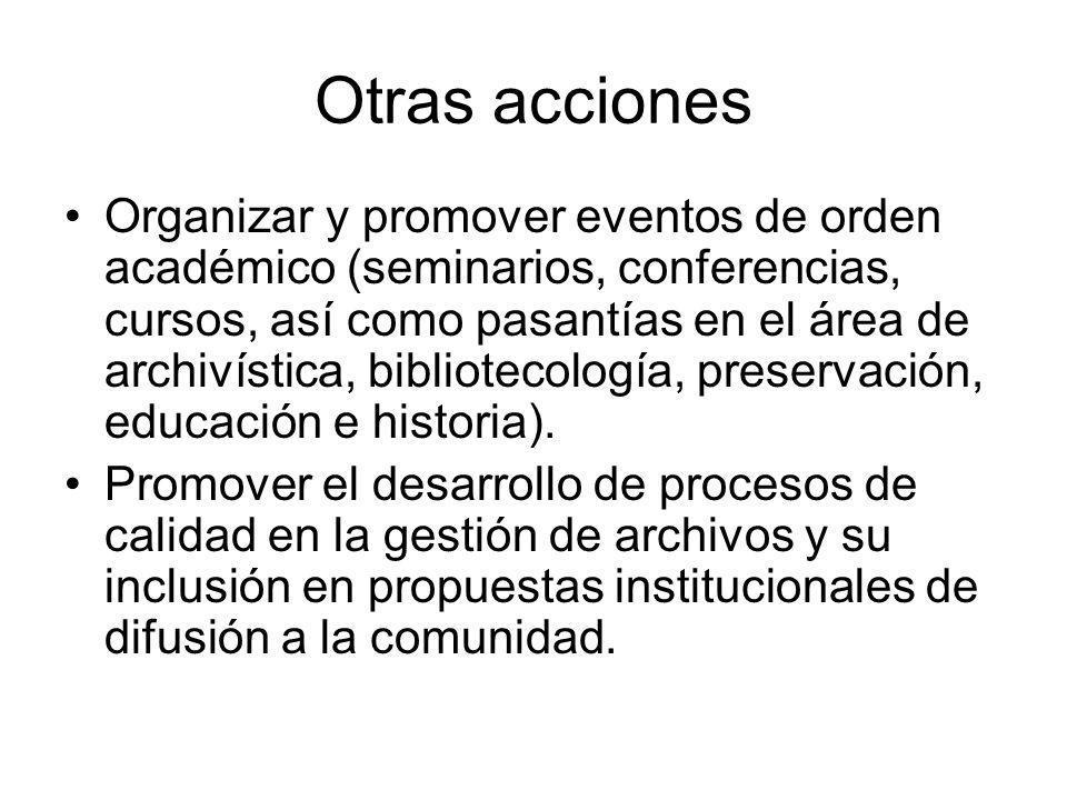 Otras acciones Organizar y promover eventos de orden académico (seminarios, conferencias, cursos, así como pasantías en el área de archivística, bibliotecología, preservación, educación e historia).