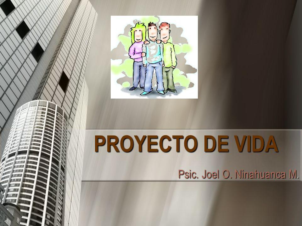 PROYECTO DE VIDA Psic. Joel O. Ninahuanca M.