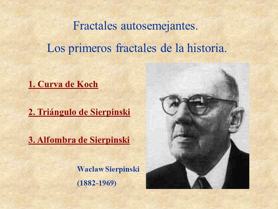 Fractales autosemejantes. Los primeros fractales de la historia. 1. Curva de Koch 2. Triángulo de Sierpinski 3. Alfombra de Sierpinski Waclaw Sierpins