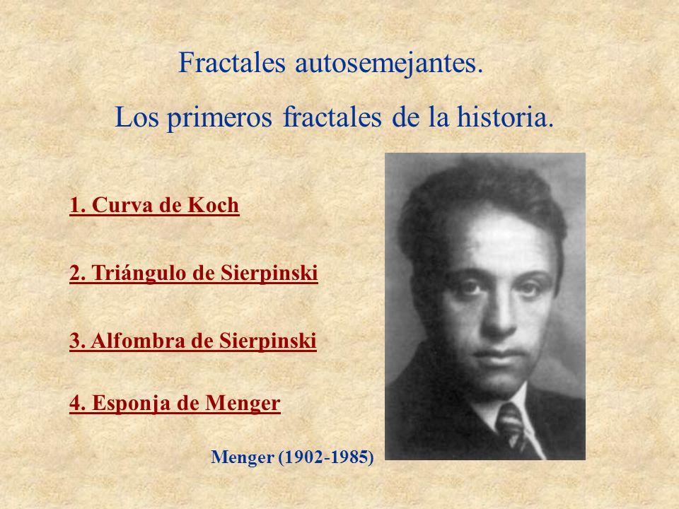 Fractales autosemejantes. Los primeros fractales de la historia. 1. Curva de Koch 2. Triángulo de Sierpinski 3. Alfombra de Sierpinski 4. Esponja de M