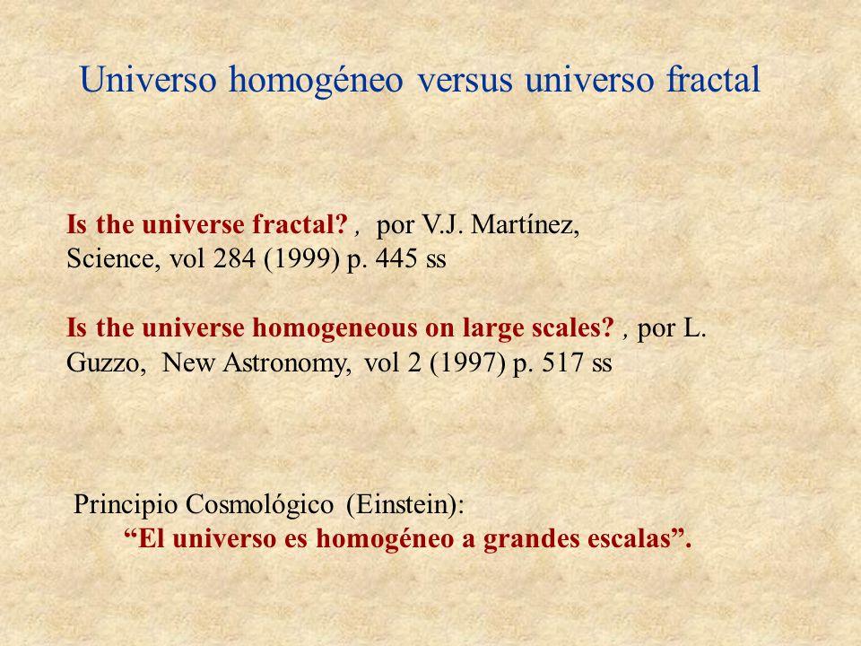 Universo homogéneo versus universo fractal Is the universe fractal?, por V.J. Martínez, Science, vol 284 (1999) p. 445 ss Is the universe homogeneous